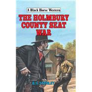The Holmbury County Seat War by Stanley, K. S., 9780719824692