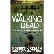 The Walking Dead: The Fall of the Governor: Part One by Kirkman, Robert; Bonansinga, Jay, 9781250054692