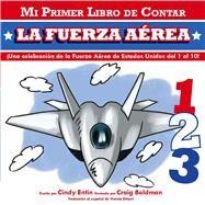 Mi Primer Libro De Contar La Fuerza Aerea by Entin, Cindy; Boldman, Craig, 9781604334692