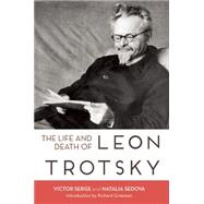 The Life and Death of Leon Trotsky by Serge, Victor; Trotsky, Natalia Sedova; Pomerans, Arnold J.; Greeman, Richard, 9781608464692