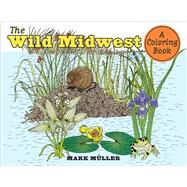 The Wild Midwest by Muller, Mark, 9781609384692