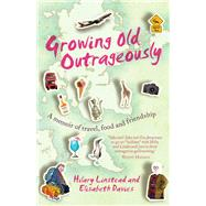Growing Old Outrageously by Linstead, Hilary; Davies, Elisabeth, 9781743314692