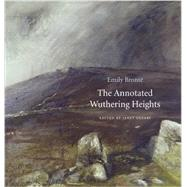 The Annotated Wuthering Heights by Bronte, Emily; Gezari, Janet, 9780674724693