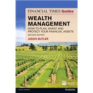 The Financial Times Guide to Wealth Management How to plan, invest and protect your financial assets by Butler, Jason, 9781292004693