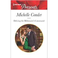 Defying the Billionaire's Command by Conder, Michelle, 9780373134694
