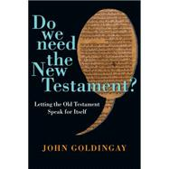 Do We Need the New Testament?: Letting the Old Testament Speak for Itself by Goldingay, John E., 9780830824694