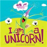 I Am a Unicorn! by Schuett, Michaela, 9781510714694