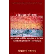 A Lexicon of Terror Argentina and the Legacies of Torture, Revised and Updated with a New Epilogue by Feitlowitz, Marguerite, 9780199744695