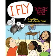 I, Fly The Buzz About Flies and How Awesome They Are by Heos, Bridget; Plecas, Jennifer, 9780805094695