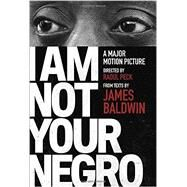 I Am Not Your Negro by BALDWIN, JAMES; PECK, RAOUL, 9780525434696