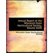 Annual Report of the Wisconsin State Horticultural Society by Wisconsin State Horticultural Society, 9780554904696