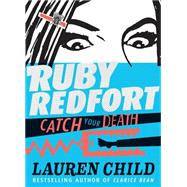 Ruby Redfort Catch Your Death (Book #3) by CHILD, LAURENCHILD, LAUREN, 9780763654696