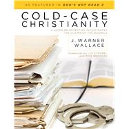 Cold-Case Christianity A Homicide Detective Investigates the Claims of the Gospels by Wallace, J. Warner, 9781434704696