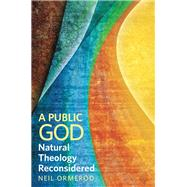 A Public God: Natural Theology Reconsidered by Ormerod, Neil, 9781451464696