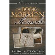 The Book of Mormon Miracle: 25 Reasons to Believe by Wright, Randal A., 9781462114696