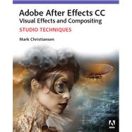 Adobe After Effects CC Visual Effects and Compositing Studio Techniques by Christiansen, Mark, 9780321934697