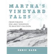 Martha's Vineyard Tales From Pirates on Lake Tashmoo to Baxter's Saloon by Baer, Chris, 9781493034697