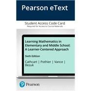 Learning Mathematics in Elementary and Middle School A Learner-Centered Approach, Enhanced Pearson eText -- Access Card by Cathcart, George; Pothier, Yvonne M.; Vance, James H.; Bezuk, Nadine S., 9780133824698