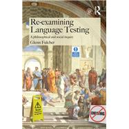 Re-examining Language Testing: A Philosophical and Social Inquiry by Fulcher; Glenn, 9781138774698