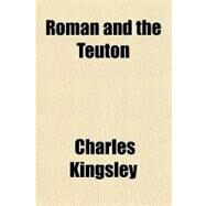 Roman and the Teuton by Kingsley, Charles, 9781153684699