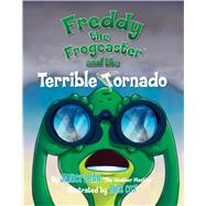 Freddy the Frogcaster and the Terrible Tornado by Dean, Janice; Cox, Russ, 9781621574699