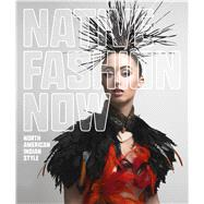 Native Fashion Now: North American Indian Style by Kramer, Karen; Calderín, Jay; Kropa, Madeleine M.; Metcalfe, Jessica R., 9783791354699