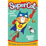 Supercat Vs. the Pesky Pirate by Willis, Jeanne; Field, Jim, 9780008124700