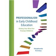 Professionalism in Early Childhood Education Doing Our Best for Young Children by Feeney, Stephanie, 9780137064700
