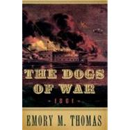 The Dogs of War 1861 by Thomas, Emory M., 9780195174700