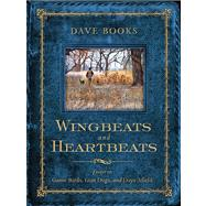 Wingbeats and Heartbeats: Essays on Game Birds, Gun Dogs, and Days Afield by Books, Dave; Smith, Christopher, 9780299294700