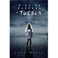 Missing Forever in Tucson by Maley, John, 9781634494700
