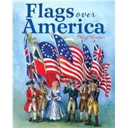 Flags over America: A Star-spangled Story by Harness, Cheryl; Harness, Cheryl, 9780807524701