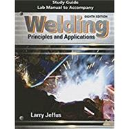 Study Guide with Lab Manual for Jeffus' Welding: Principles and Applications, 8th by Jeffus, Larry, 9781305494701