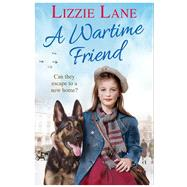 A Wartime Friend by Lane, Lizzie, 9781785034701