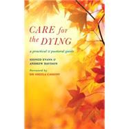 Care for the Dying: A Practical and Pastoral Guide by Evans, Sioned; Davison, Andrew, 9781848254701