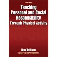 Teaching Personal and Social Responsibility Through Physical Activity by Hellison, Don, 9780736094702