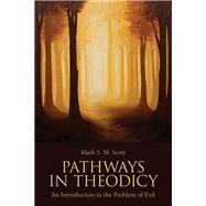 Pathways in Theodicy by Scott, Mark S. M., 9781451464702
