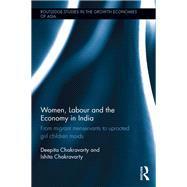 Women, Labour and the Economy in India: From Migrant Menservants to Uprooted Girl Children Maids by Chakravarty; Deepita, 9780415844703