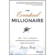 The Eventual Millionaire How Anyone Can Be an Entrepreneur and Successfully Grow Their Startup by Tardy, Jaime; Miller, Dan, 9781118674703