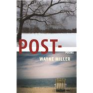 Post- Poems by Miller, Wayne, 9781571314703