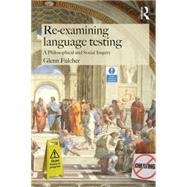 Re-examining Language Testing: A Philosophical and Social Inquiry by Fulcher; Glenn, 9781138774704