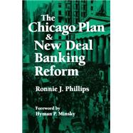 The Chicago Plan and New Deal Banking Reform by Phillips,Ronnie J., 9781563244704