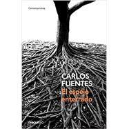 El espejo enterrado/ The Buried Mirror by Fuentes, Carlos, 9786073144704