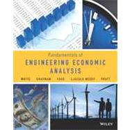 Fundamentals of Engineering Economic Analysis by White, John A.; Grasman, Kellie S.; Case, Kenneth E.; Needy, Kim Lascola; Pratt, David B., 9781118414705