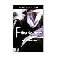 Failing the Future by Kolodny, Annette, 9780822324706