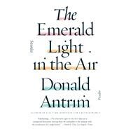 The Emerald Light in the Air Stories by Antrim, Donald, 9781250074706