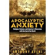 Apocalyptic Anxiety by Aveni, Anthony, 9781607324706