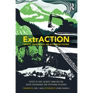 ExtrACTION: Impacts, Engagements, and Alternative Futures by Jalbert; Kirk, 9781629584706