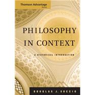 Cengage Advantage Books: Philosophy in Context A Historical Introduction by Soccio, Douglas J., 9780495004707