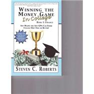 Winning the Money Game in College by Roberts, Steven C., 9780990314707